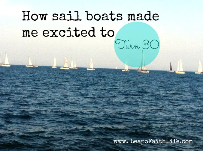 How Sail boats Made Me Excited to Turn 30