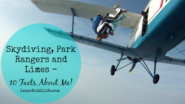 Skydiving, Park Rangers and Limes 10 Facts About Me